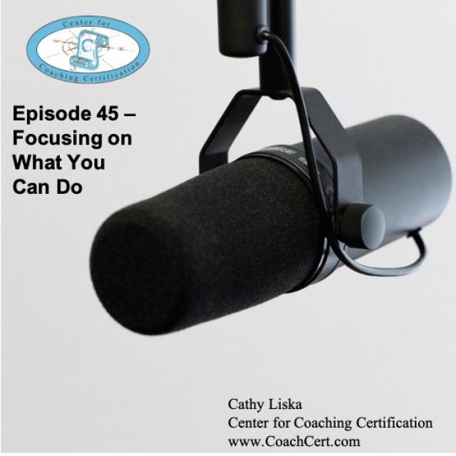 Episode 45 - Focusing on What You Can Do.jpg