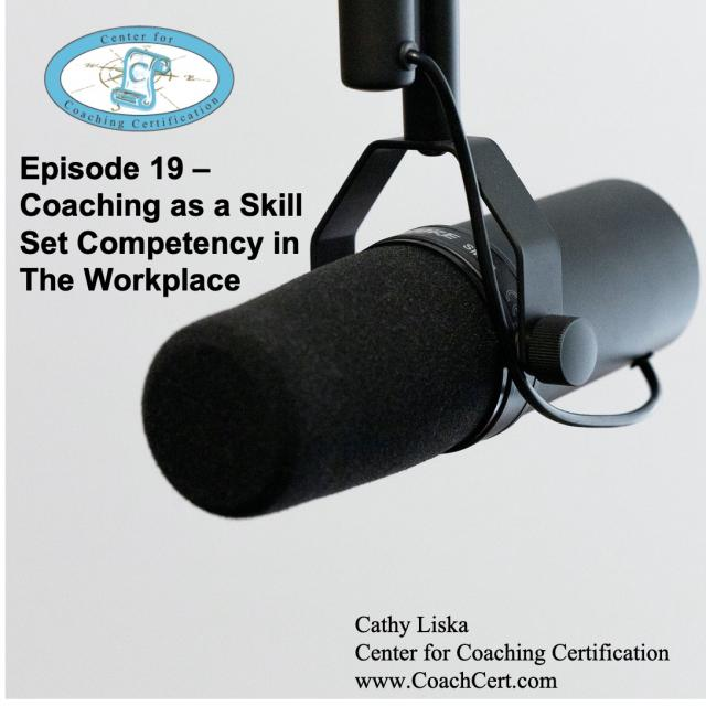 Episode 19 - Coaching as a Skill Set Competency in the Workplace.jpg