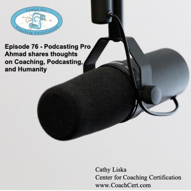 EP 76 - Podcasting Pro Ahmad shares thoughts on Coaching, Podcasting, and Humanity.jpg