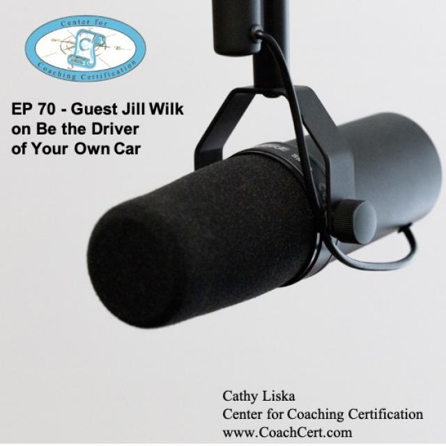 EP 70 - Guest Jill Wilk on Be the Driver of Your Own Car.jpg