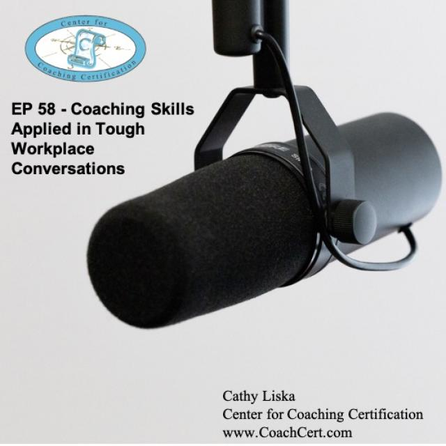 EP 58 - Coaching Skills Applied in Tough Workplace Conversations.jpg